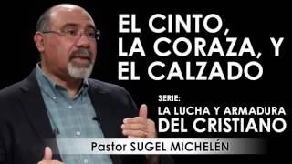"""""""EL CINTO, LA CORAZA Y EL CALZADO""""   Pastor Sugel Michelén. Predicaciones, estudios bíblicos."""