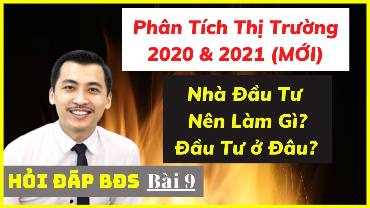 🔴 Phân Tích Thị Trường BĐS 2020 & 2021 – Năm Mới Đầu Tư ở Đâu & Kế Hoạch Hành Động Cho Nhà Đầu Tư