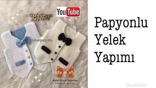 Papyonlu Erkek Bebek Yelek Yapımı Part 1