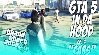 GTA 5 In Da Hood Ep. 4 - Cars [HD]