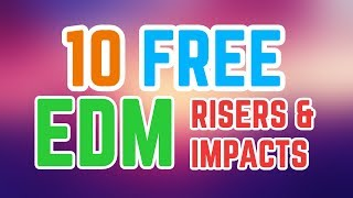 10 more FREE EDM Risers & Impacts + DOWNLOAD!