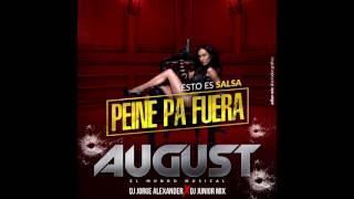 SALSA PEINE PA FUERA AUGUST EL MUNDO MUSICAL DJ JUNIOR MIX Ft DJ JORGE ALEXANDER
