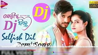 Selfish Dil- Love Dj Remix -Odia New Love Song 2019 || M Muzik || Dj Deba