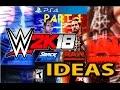 WWE 2K18 Ideas Part 1