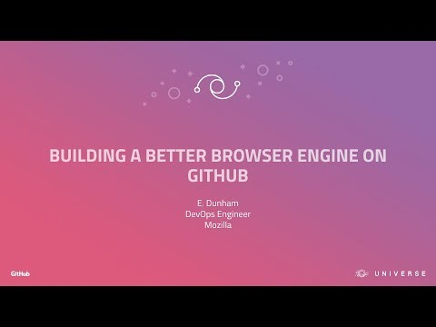 Building a better browser engine on GitHub - GitHub Universe 2017