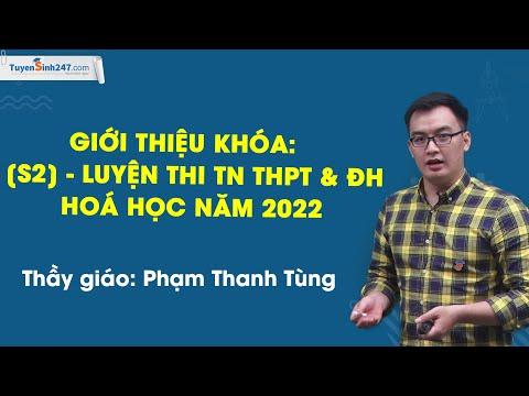 Giới thiệu khóa: [S2] - LUYỆN THI TN THPT & ĐH HOÁ HỌC NĂM 2022 - Thầy Phạm Thanh Tùng