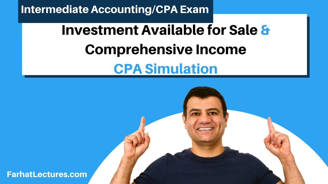 CPA Exam Simulation | Investment Available for Sale & Comprehensive Income | INtermediate Accounting