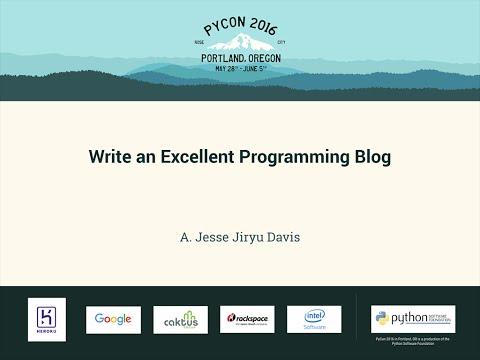 A. Jesse Jiryu Davis - Write an Excellent Programming Blog - PyCon 2016