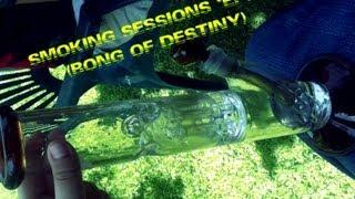 Smoking Sessions *Episode 2* (Bong Of Destiny)