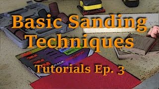 Basic Sanding Techniques - Overview, Tips, Tricks - Tutorials Ep. 3