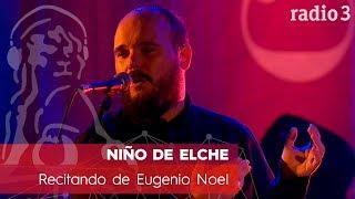 NIÑO DE ELCHE - Recitando de Eugenio Noel | Concierto 40 años Constitución | Radio 3
