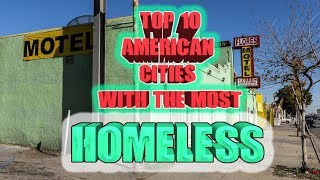 Top 10 American cities with the most homeless.