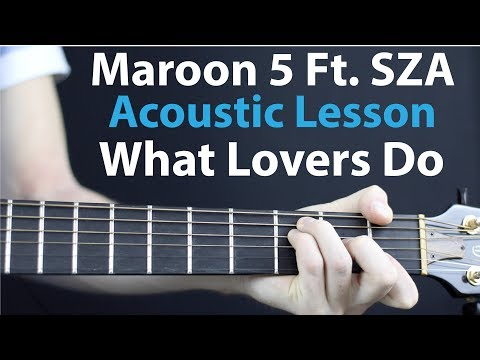 Maroon 5 - What Lovers Do Acoustic Lesson Ft. SZA How to play