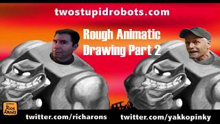 TwoStupidRobots: Rough Animatic Drawing Talk Part 2
