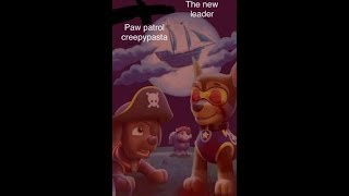 paw patrol,the new leader creepypasta(part 1)