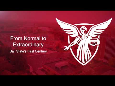 From Normal to Extraordinary: Ball State's First Century