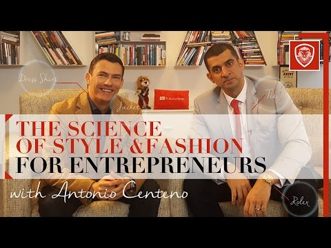 The Science of Style & Fashion for Entrepreneurs with Antonio Centeno