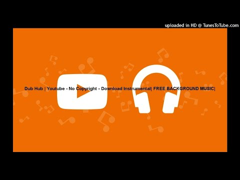 Dub Hub | Youtube - No Copyright - Download Instrumental| FREE BACKGROUND MUSIC|