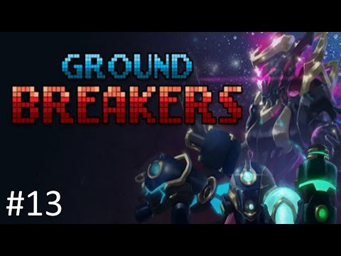 Ground Breakers - Let's Play #13 [Release]