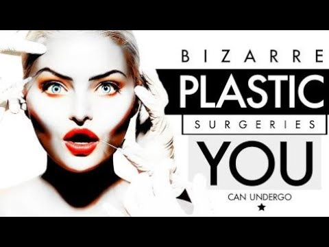 6 Bizarre Plastic Surgeries You Can Undergo Today