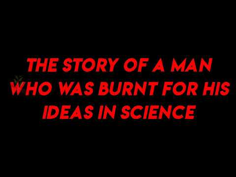 The Story of a Man who was burnt for his Ideas in Science
