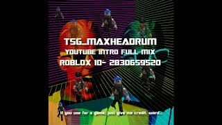 "TSG_MAXHEADRUM ""YOUTUBE INTRO FULL MIX"" ROBLOX MUSIC ID"