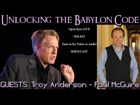 Unlocking The Babylon Code - GUEST Troy Anderson - Open Eyes 7PM EST FRIDAY LIVE