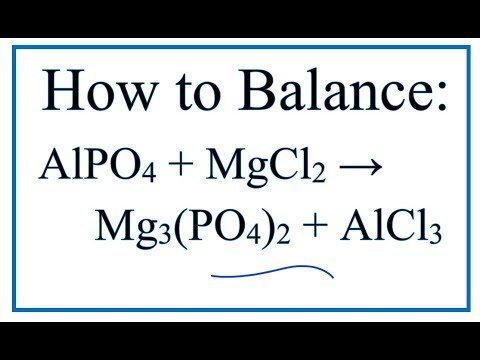 How To Balance AlPO4 + MgCl2 = Mg3(PO4)2 + AlCl3  (Aluminum Phosphate + Magnesium Chloride)