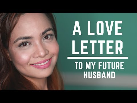 A Love Letter to My Future Husband (To All the Real Men Out There, Watch This)