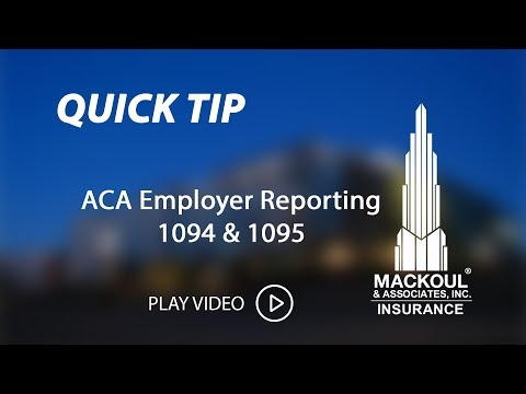 Mackoul Quick Tips: ACA Employer Reporting Forms 1094 & 1095