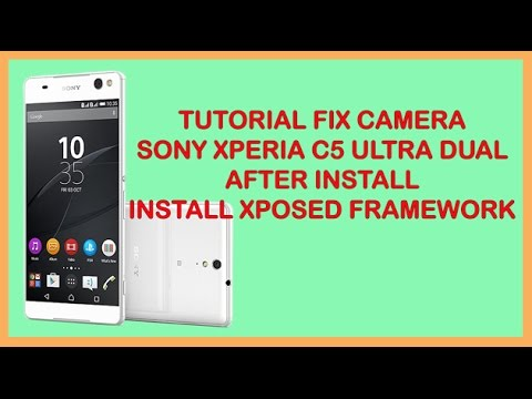 FIX CAMERA SONY XPERIA C5 ULTRA DUAL AFTER INSTALL XPOSED FRAMEWORK