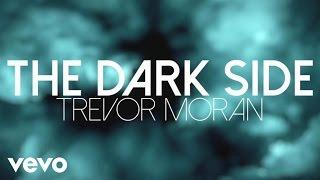 Trevor Moran - The Dark Side (Lyric)