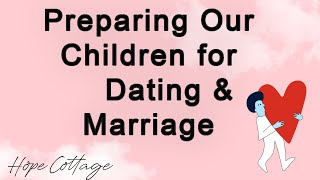 Preparing Our Children for Dating and Marriage