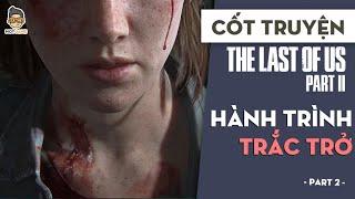 Cốt truyện The Last of Us 2 P2 | Hành trình trắc trở | Mọt Game