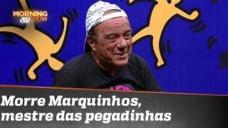 Morre Marquinhos, mestre das pegadinhas