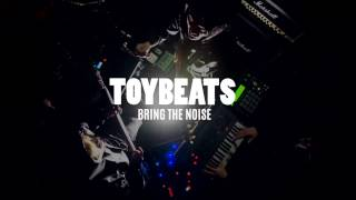 TOYBEATS -BRING THE NOISE- 【Official Video】 FixVersion