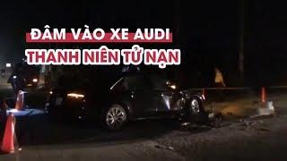 Xe Audi biển siêu đẹp gặp tai nạn, nam thanh niên chết thương tâm