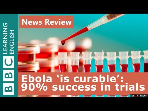 Ebola 'is curable': 90% success in clinical trials - News Review