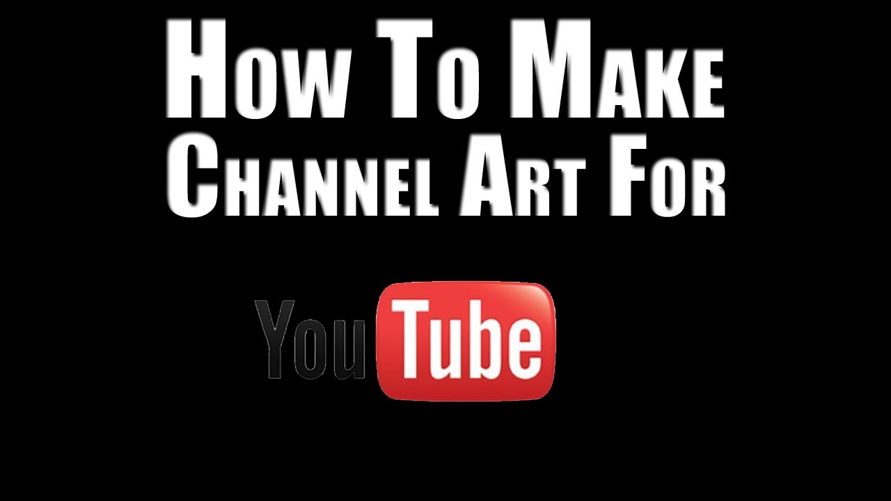 How to: Make Channel Art - YouTube