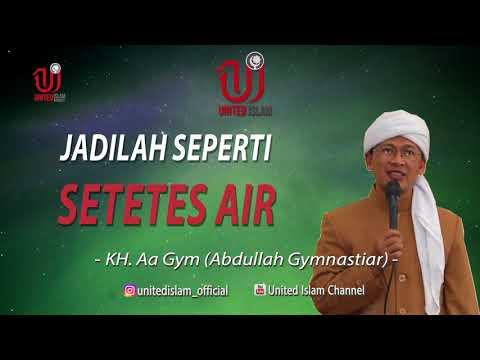 Jadilah Seperti Tetesan Air- KH  Aa Gym (Abdullah Gymnastiar )