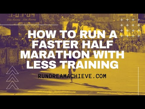 How To Run A Faster Half Marathon With Less Training