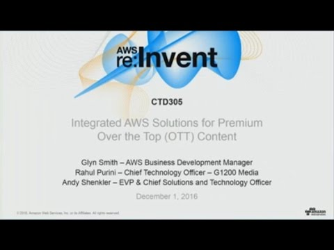 AWS re:Invent 2016: Media Delivery from the Cloud: Integrated AWS Solutions for OTT Content (CTD305)
