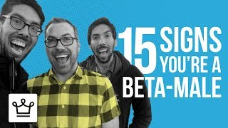 15 Signs You Are A Beta-Male