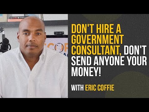 don't-hire-a-government-consultant,-don't-send-anyone-your-money!---eric-coffie
