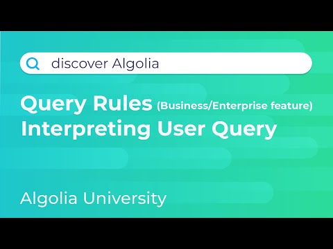 Discover Algolia #8 - Query Rules, User Query Interpretation
