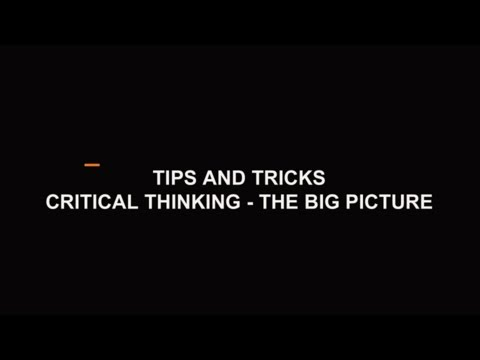 Tips and Tricks     Critical Thinking - The Big Picture