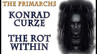 Warhammer 40k Lore - Konrad Curze, The Rot Within