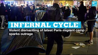 'Infernal cycle': Violent dismantling of latest Paris migrant camp sparks outrage