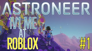 1v1 Me at Roblox bruh!   Astroneer (Full Release) #1   w/Idy