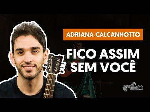 Fico Assim Sem Você - Adriana Calcanhotto  de violão completa